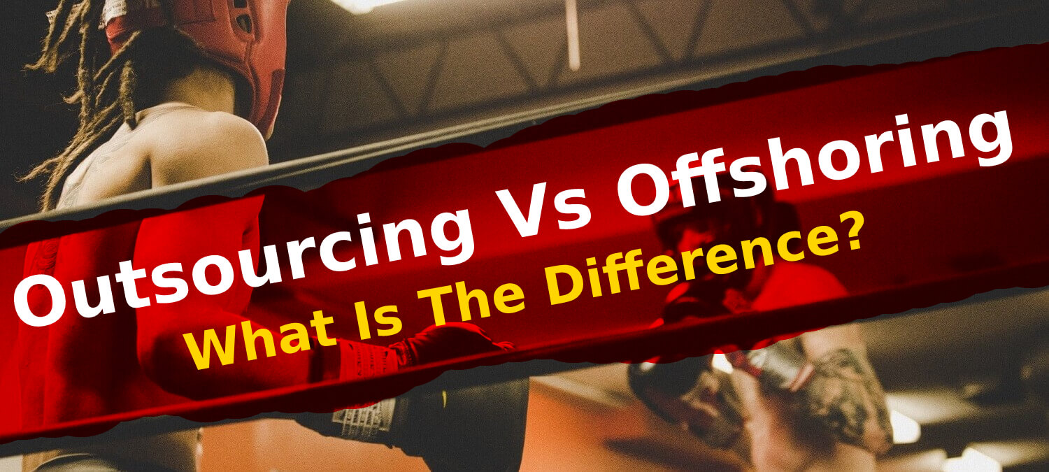 What Is The Difference Between Outsourcing And Offshoring