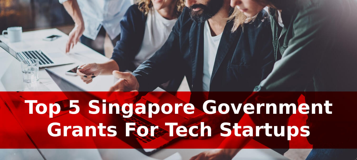 Top 5 Singapore Government Grants For Tech Startups