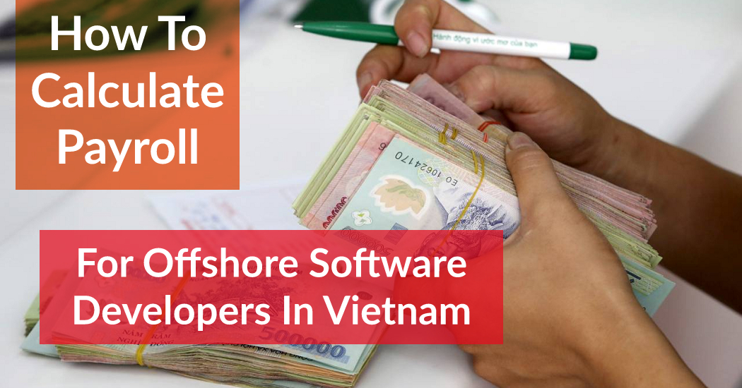 how to calculate payroll for offshore software developers in Vietnam